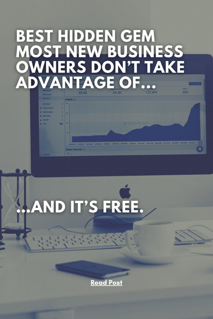 Best Hidden Gem Most New Business Owners Don't Take Advantage of...And it's FREE.