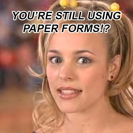 You're Still Using Paper Forms 2